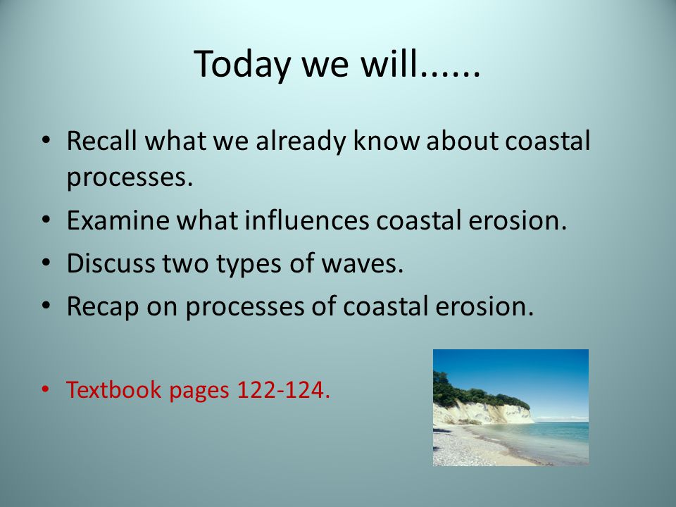 Today we will...... Recall what we already know about coastal processes. Examine what influences coastal erosion.