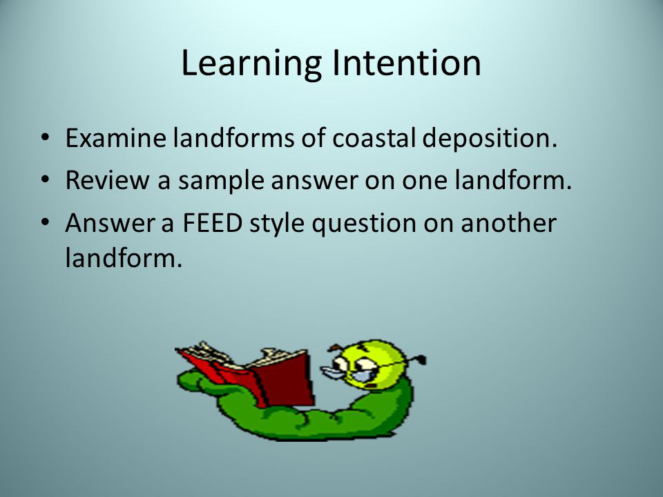 Learning Intention Examine landforms of coastal deposition.
