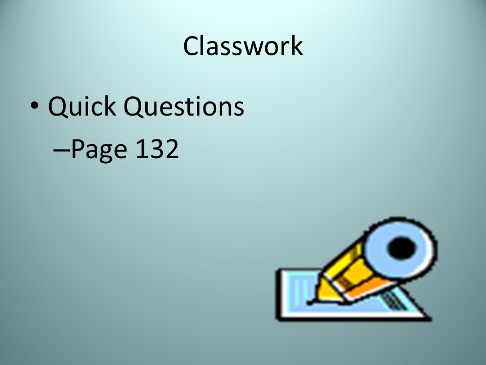 Classwork Quick Questions Page 132