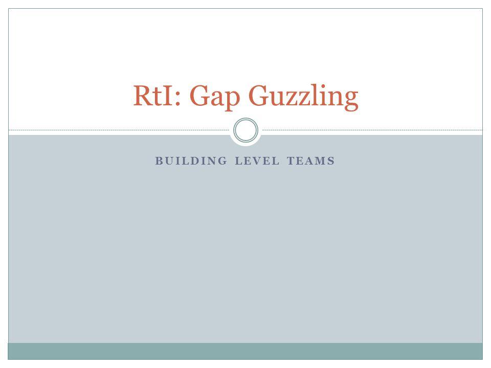 RtI: Gap Guzzling Building Level Teams