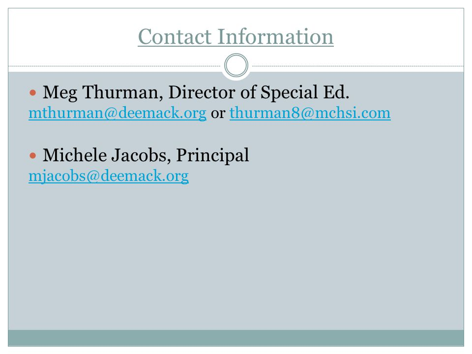 Contact Information Meg Thurman, Director of Special Ed. mthurman@deemack.org or thurman8@mchsi.com.