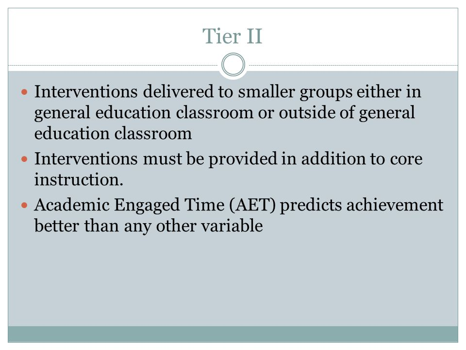 Tier II Interventions delivered to smaller groups either in general education classroom or outside of general education classroom.