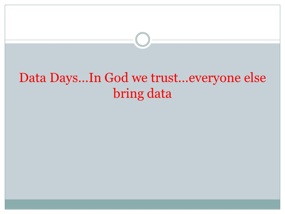 Data Days…In God we trust…everyone else bring data