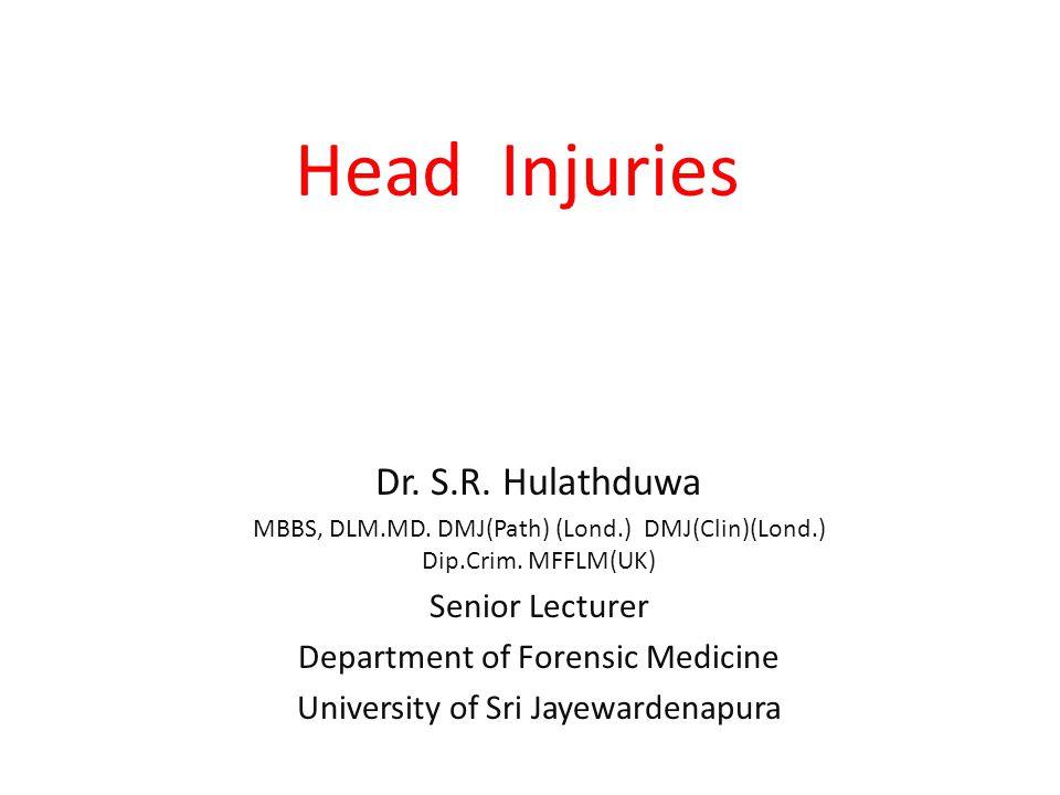 Head Injuries Dr. S.R. Hulathduwa Senior Lecturer