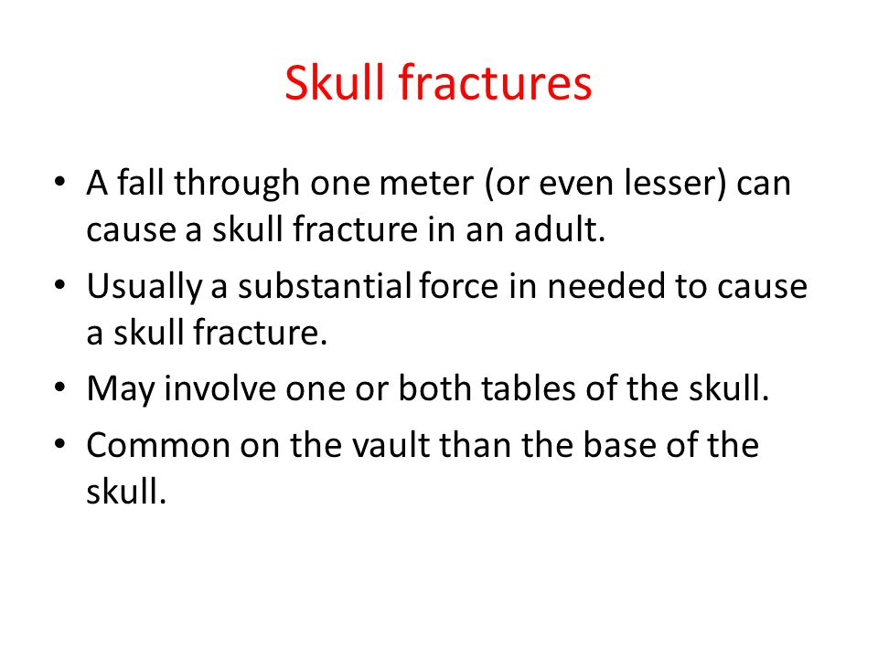 Skull fractures A fall through one meter (or even lesser) can cause a skull fracture in an adult.