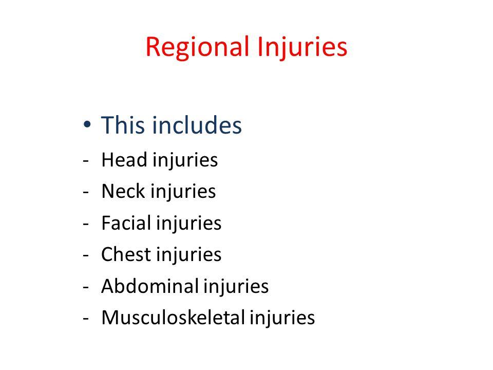 Regional Injuries This includes Head injuries Neck injuries