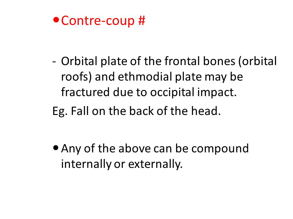 Contre-coup # Orbital plate of the frontal bones (orbital roofs) and ethmodial plate may be fractured due to occipital impact.