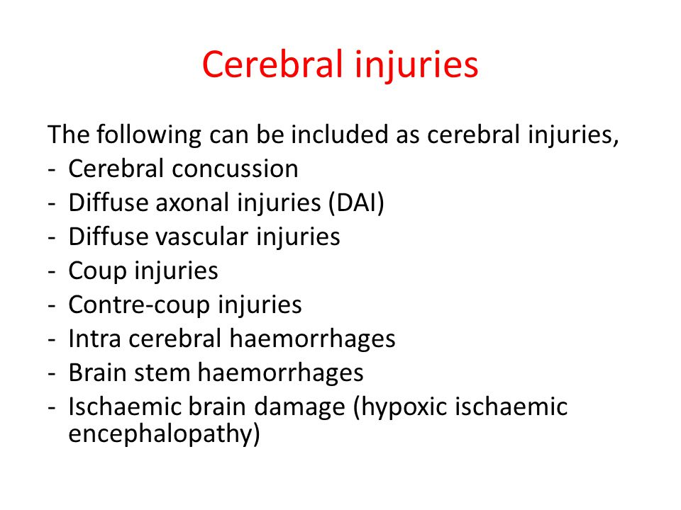 Cerebral injuries The following can be included as cerebral injuries,