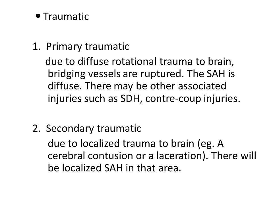 Traumatic 1. Primary traumatic.