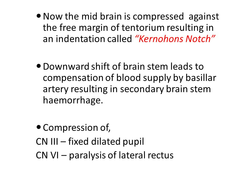 Now the mid brain is compressed against the free margin of tentorium resulting in an indentation called Kernohons Notch