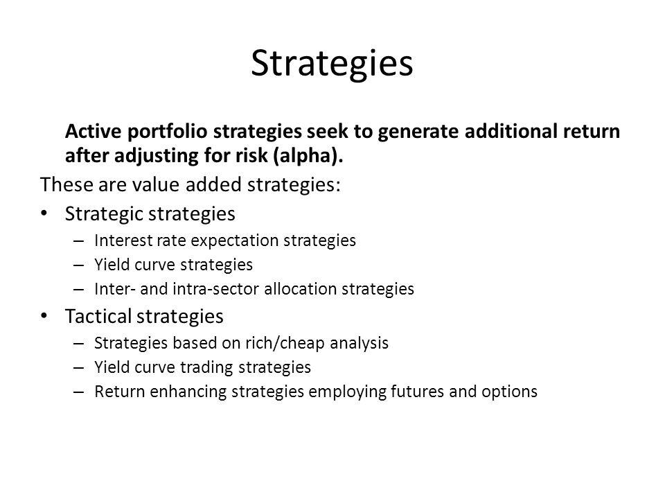 Strategies Active portfolio strategies seek to generate additional return after adjusting for risk (alpha).