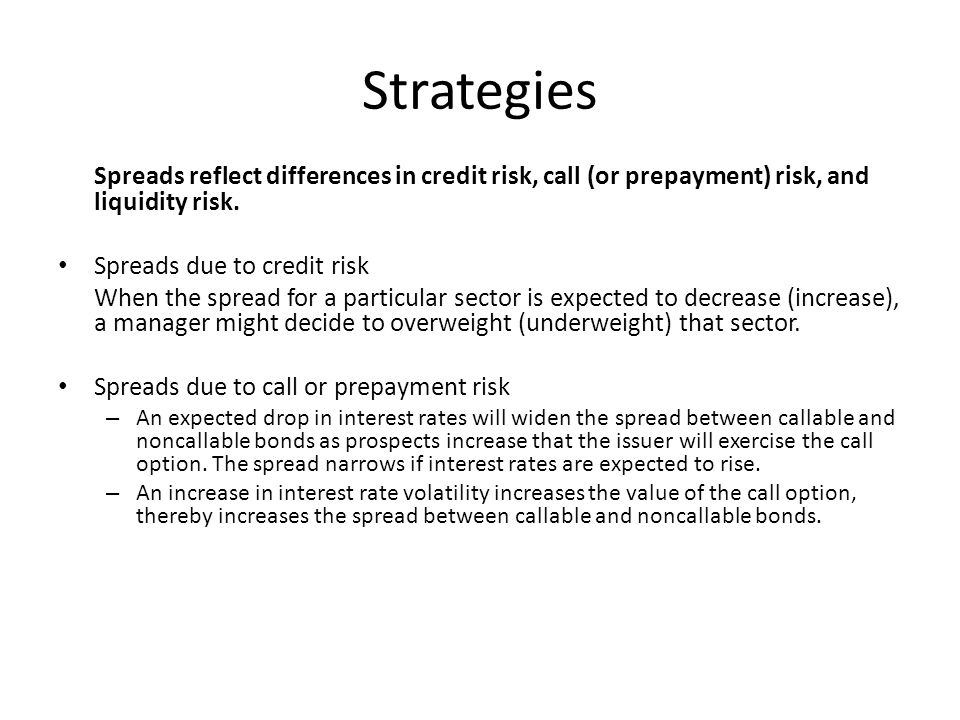 Strategies Spreads reflect differences in credit risk, call (or prepayment) risk, and liquidity risk.