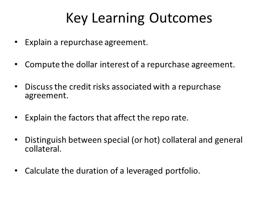 Key Learning Outcomes Explain a repurchase agreement.