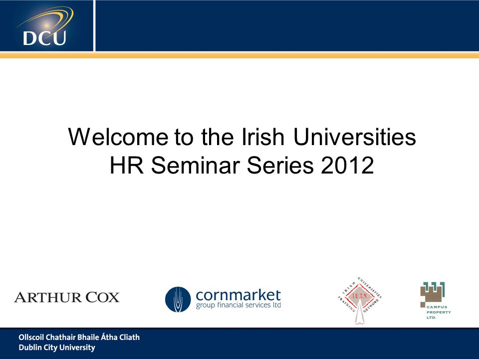 Welcome to the Irish Universities HR Seminar Series 2012