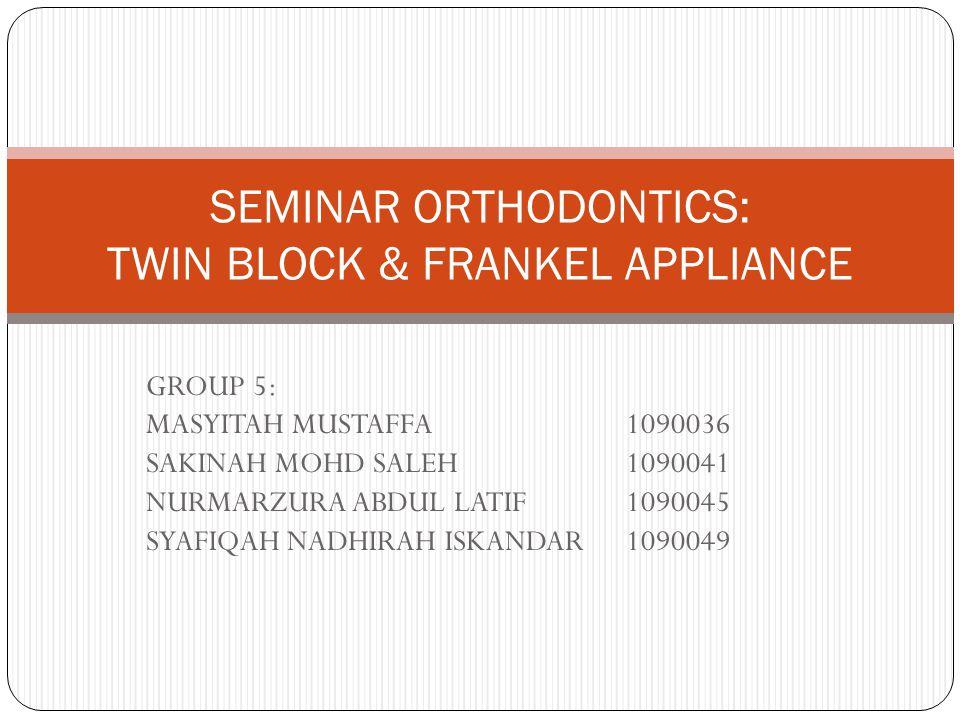 SEMINAR ORTHODONTICS: TWIN BLOCK & FRANKEL APPLIANCE
