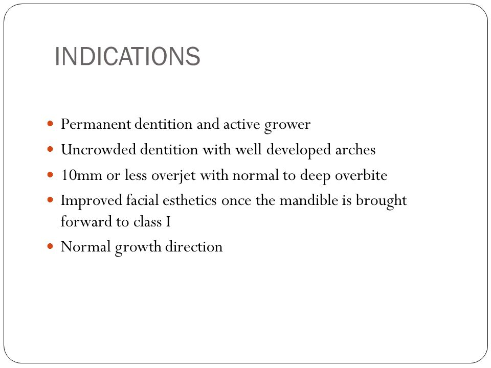 INDICATIONS Permanent dentition and active grower