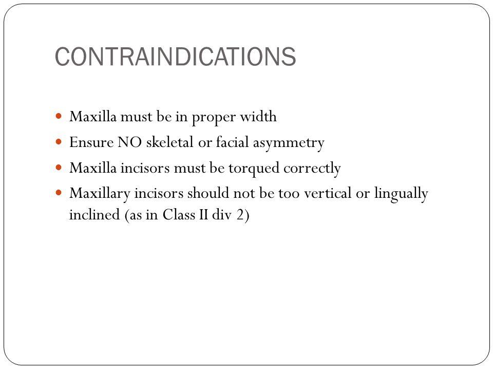 CONTRAINDICATIONS Maxilla must be in proper width