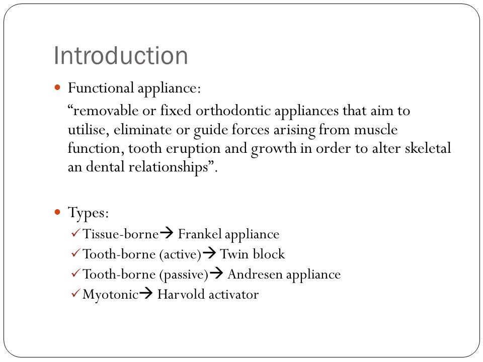 Introduction Functional appliance: