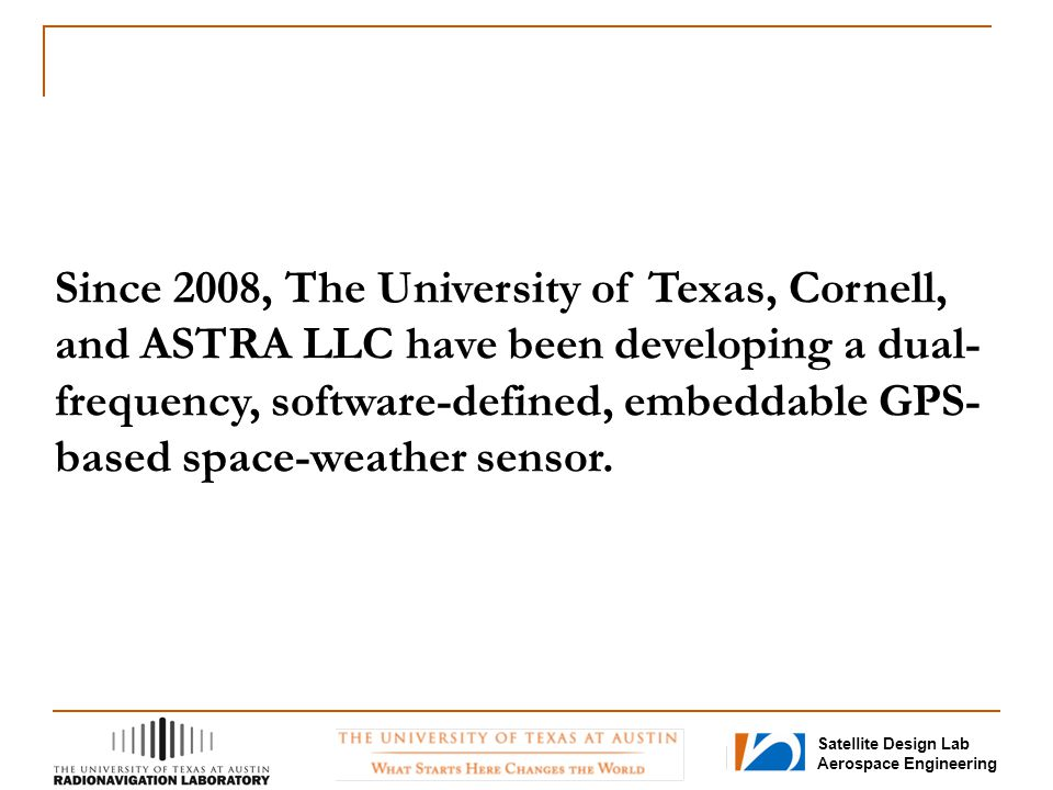 Since 2008, The University of Texas, Cornell, and ASTRA LLC have been developing a dual-frequency, software-defined, embeddable GPS-based space-weather sensor.