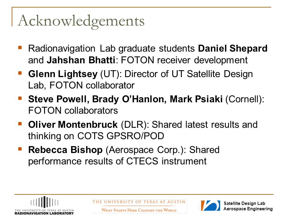Acknowledgements Radionavigation Lab graduate students Daniel Shepard and Jahshan Bhatti: FOTON receiver development.