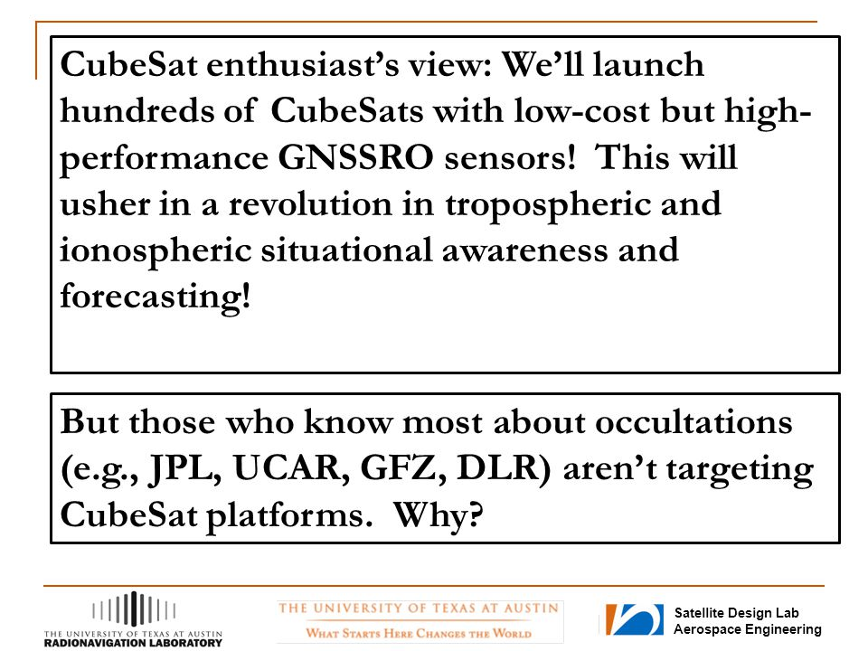 CubeSat enthusiast's view: We'll launch hundreds of CubeSats with low-cost but high-performance GNSSRO sensors! This will usher in a revolution in tropospheric and ionospheric situational awareness and forecasting!