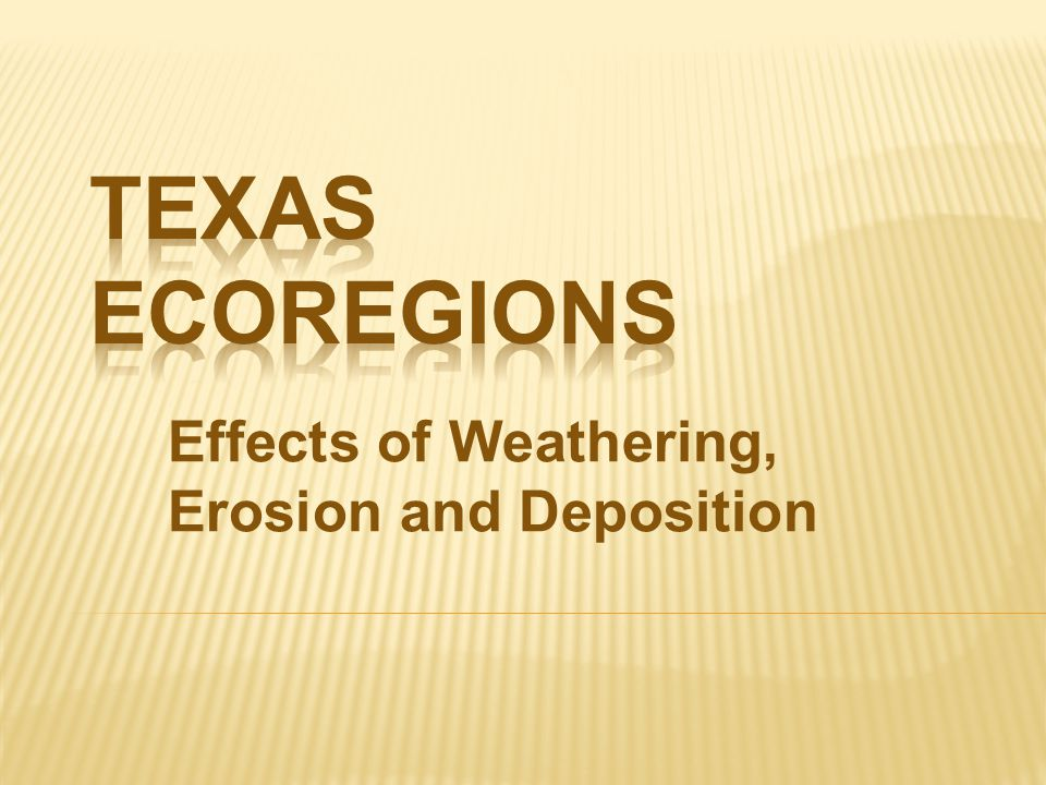 Effects of Weathering, Erosion and Deposition