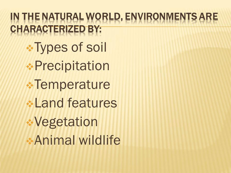 In the natural world, environments are characterized by: