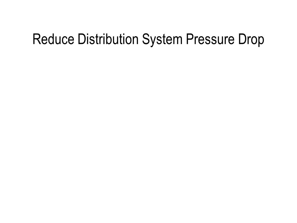 Reduce Distribution System Pressure Drop