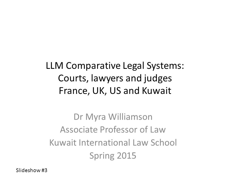 LLM Comparative Legal Systems: Courts, lawyers and judges France, UK, US and Kuwait