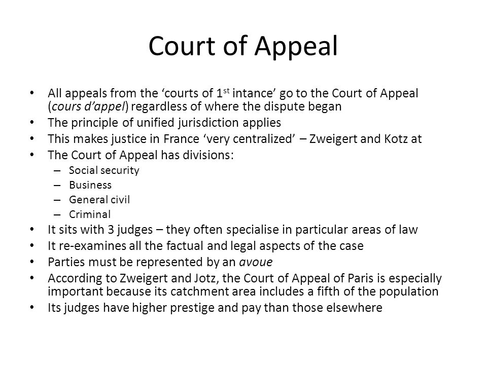 Court of Appeal All appeals from the 'courts of 1st intance' go to the Court of Appeal (cours d'appel) regardless of where the dispute began.