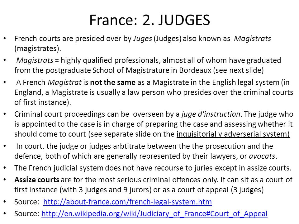 France: 2. JUDGES French courts are presided over by Juges (Judges) also known as Magistrats (magistrates).