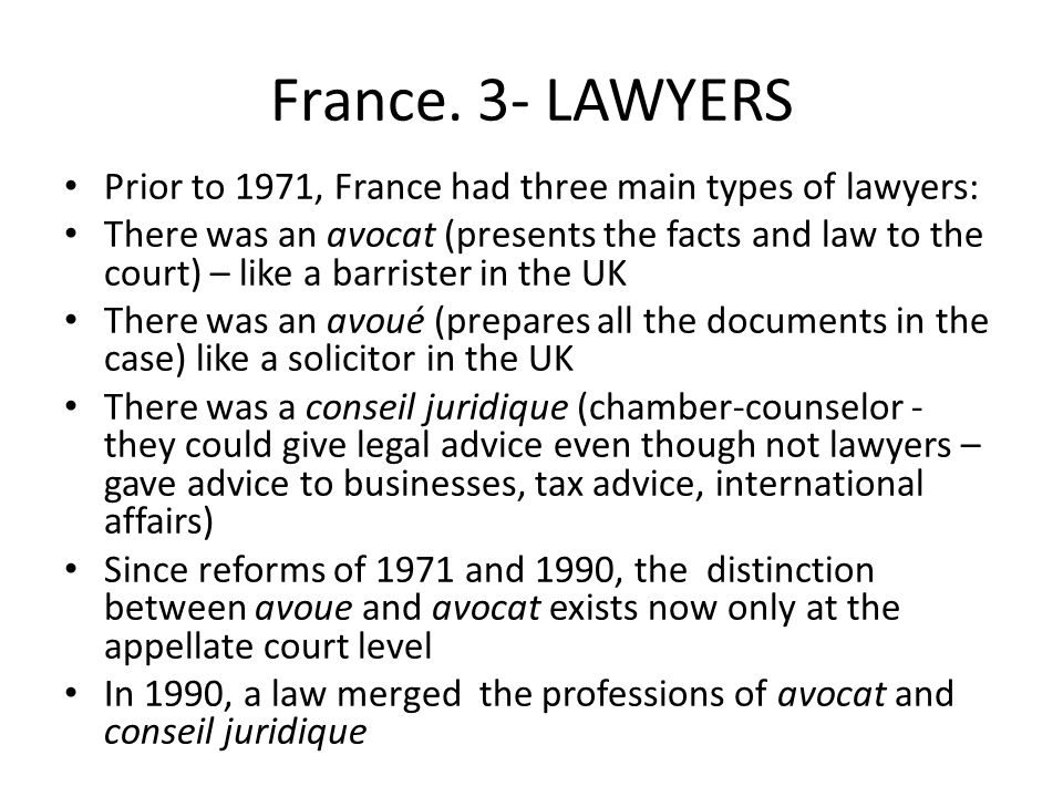France. 3- LAWYERS Prior to 1971, France had three main types of lawyers: