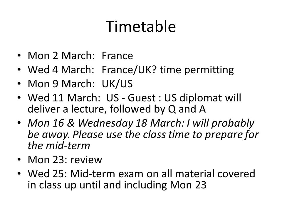 Timetable Mon 2 March: France Wed 4 March: France/UK time permitting