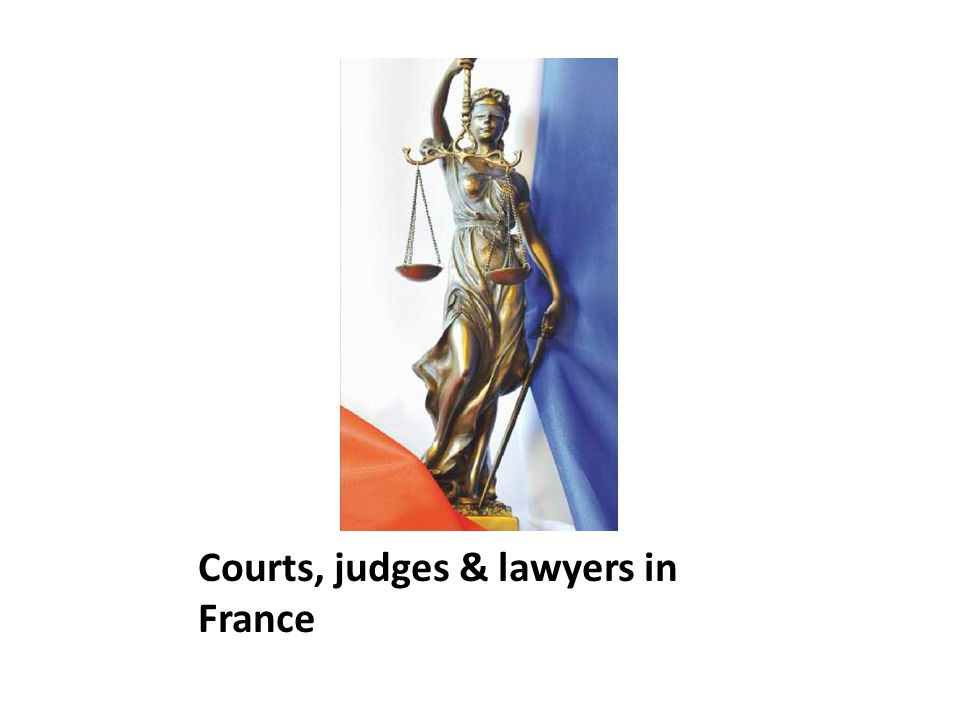 Courts, judges & lawyers in France