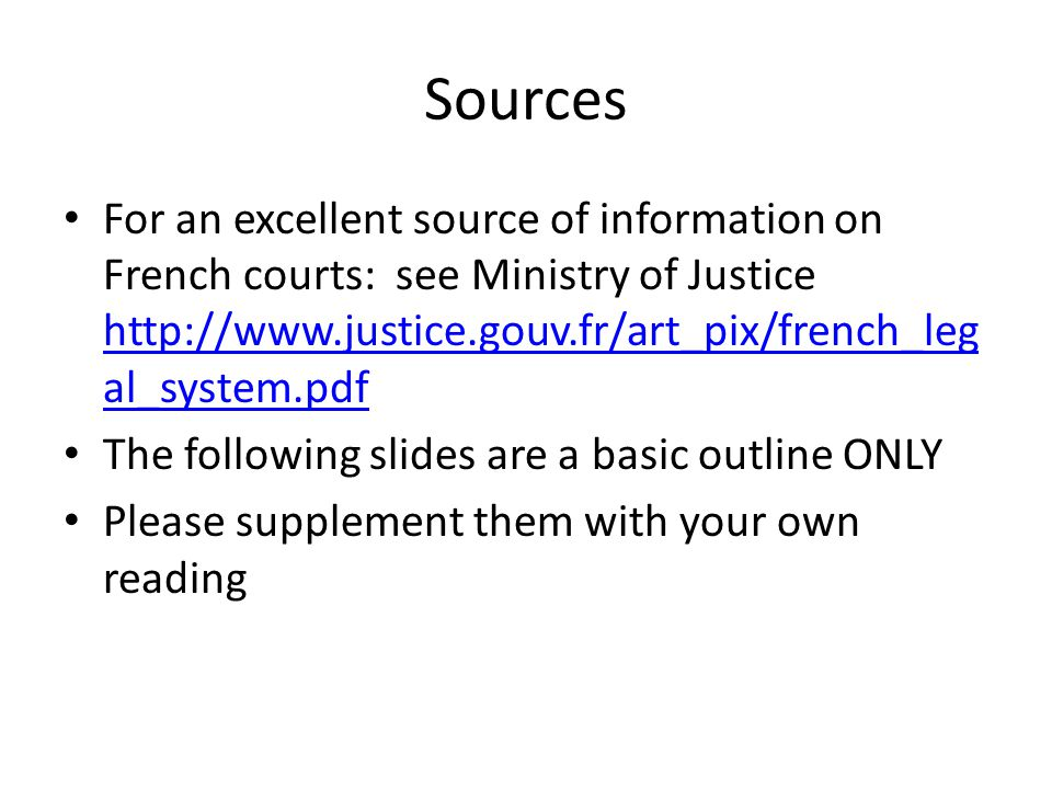 Sources For an excellent source of information on French courts: see Ministry of Justice http://www.justice.gouv.fr/art_pix/french_legal_system.pdf.