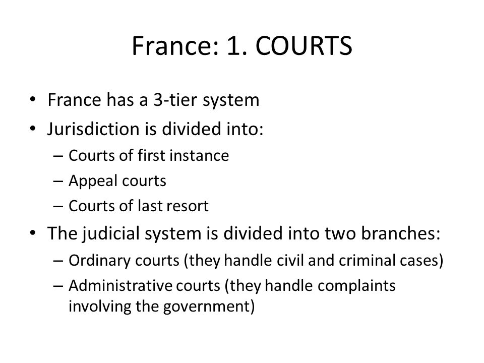 France: 1. COURTS France has a 3-tier system
