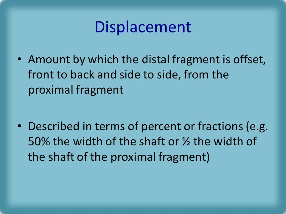 Displacement Amount by which the distal fragment is offset, front to back and side to side, from the proximal fragment.
