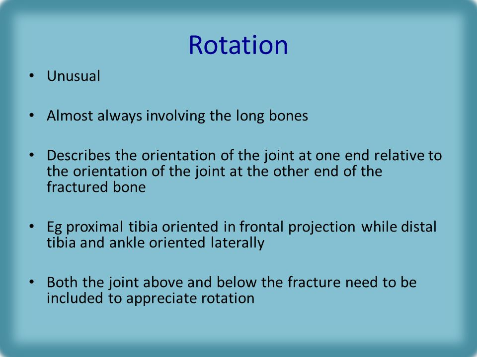 Rotation Unusual Almost always involving the long bones
