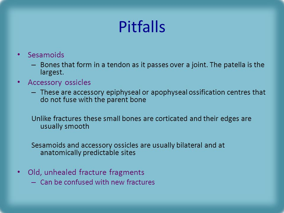 Pitfalls Sesamoids Accessory ossicles Old, unhealed fracture fragments