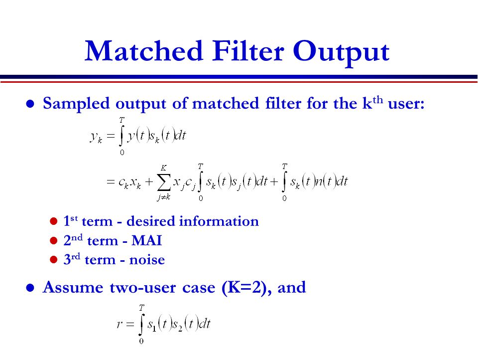 Matched Filter Output Sampled output of matched filter for the kth user: 1st term - desired information.