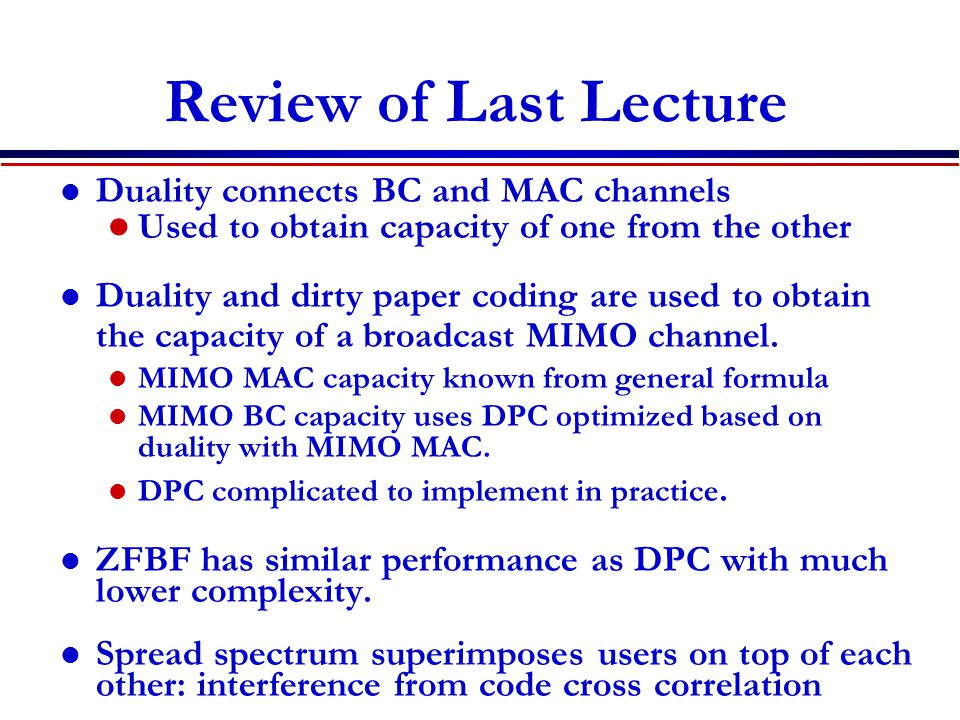 Review of Last Lecture Duality connects BC and MAC channels