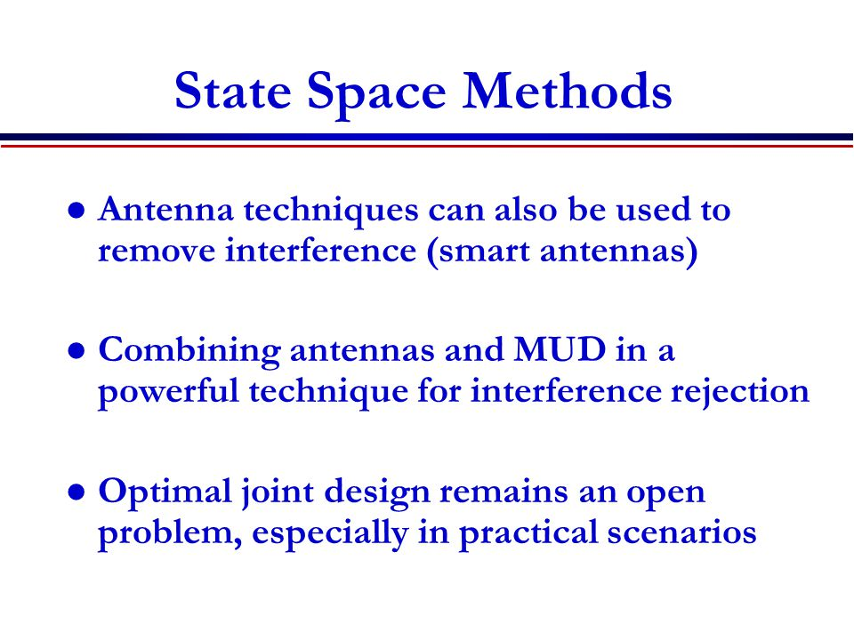 State Space Methods Antenna techniques can also be used to remove interference (smart antennas)