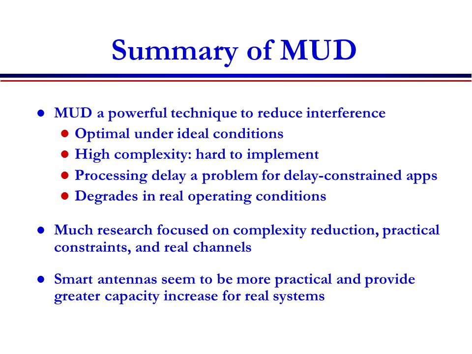 Summary of MUD MUD a powerful technique to reduce interference