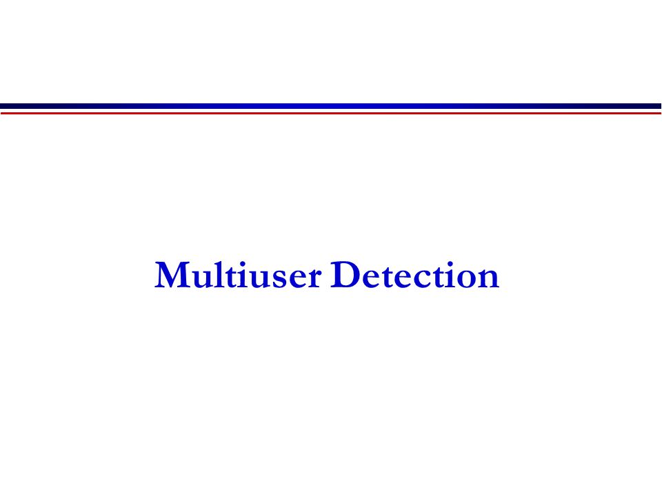 Multiuser Detection Lecture 3 ended here