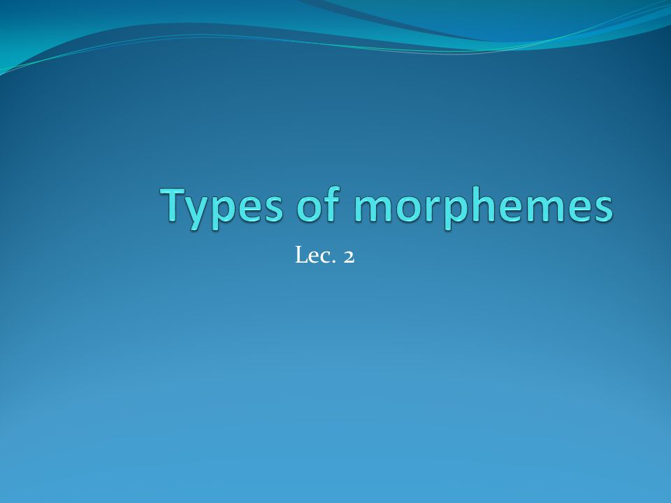 Types of morphemes Lec. 2
