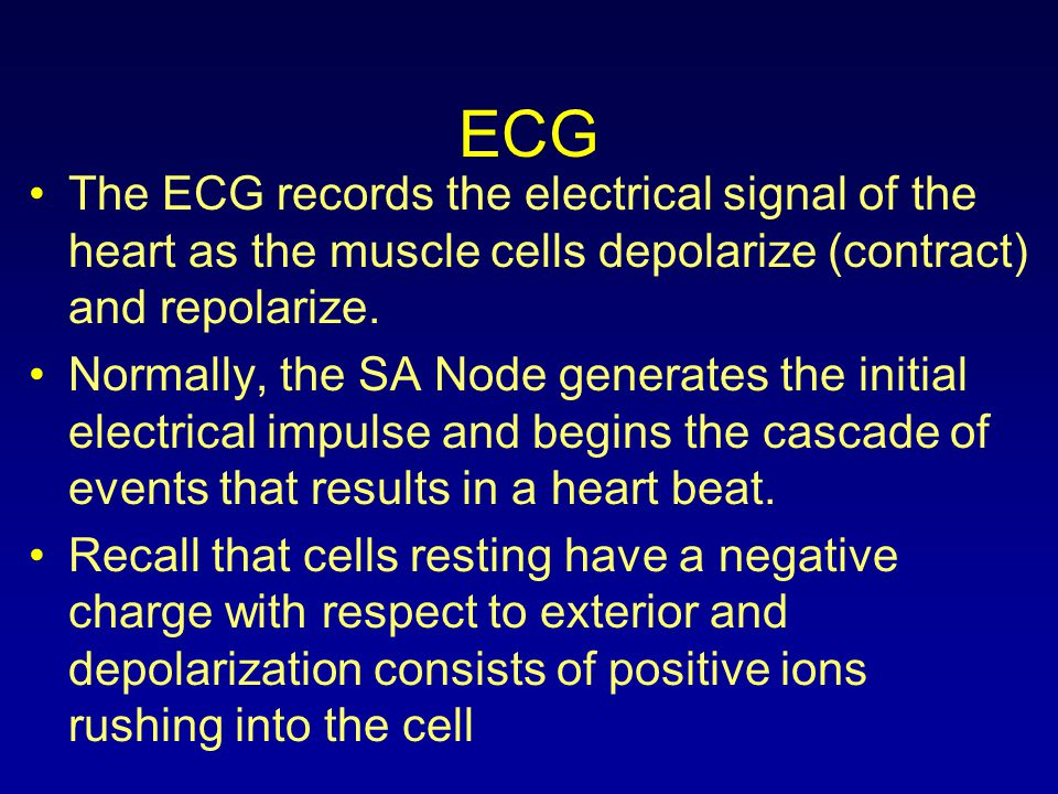 ECG The ECG records the electrical signal of the heart as the muscle cells depolarize (contract) and repolarize.