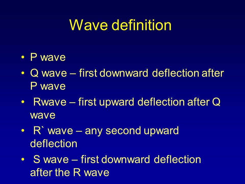 Wave definition P wave Q wave – first downward deflection after P wave