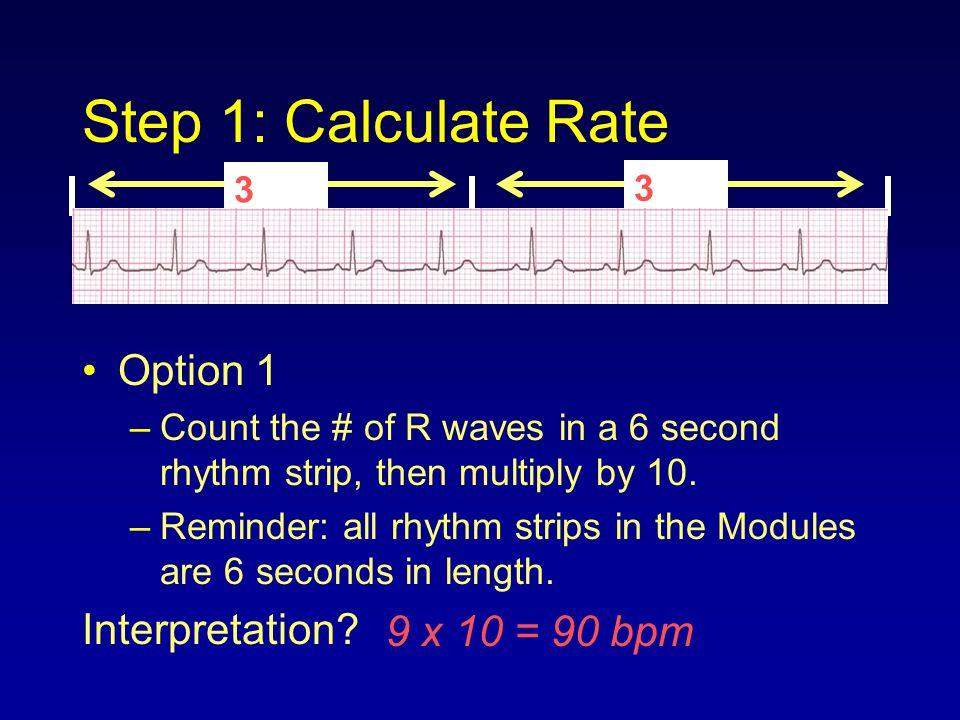 Step 1: Calculate Rate Option 1 Interpretation 9 x 10 = 90 bpm 3 sec