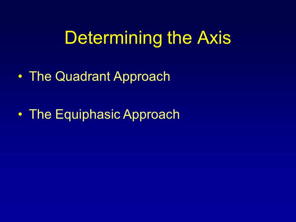 Determining the Axis The Quadrant Approach The Equiphasic Approach
