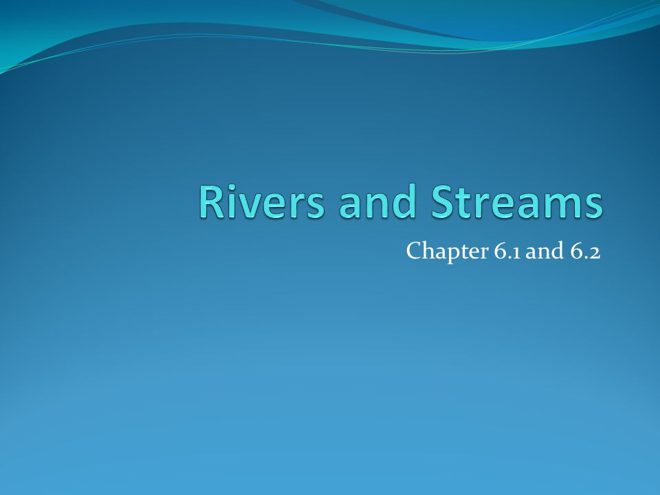 Rivers and Streams Chapter 6.1 and 6.2